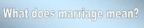 Marriage Means